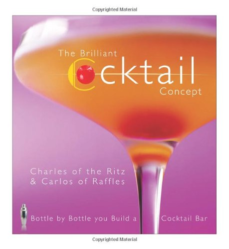The Brilliant Cocktail Concept: Bottle by Bottle You Build a Cocktail Bar. by Charles and Carlos: ...