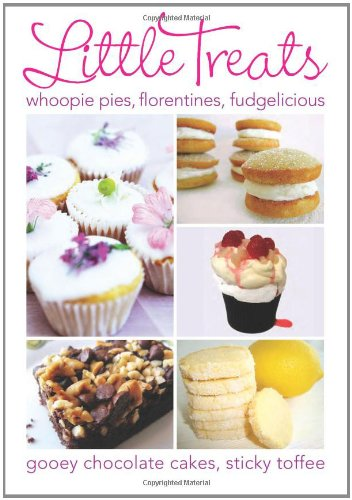 9780572036652: Little Treats: Whoopie Pies, Florentines, Fudgelicious, Gooey Chocolate Cakes, Sticky Toffee (International Bakers)