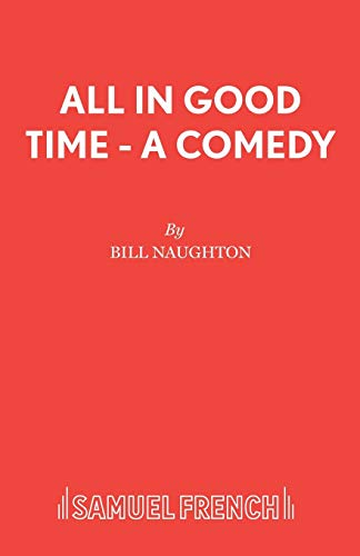 9780573010118: All In Good Time - A Comedy (Acting Edition)