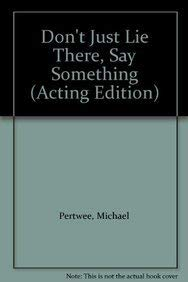 Don't Just Lie There, Say Something (Acting Edition): Michael Pertwee