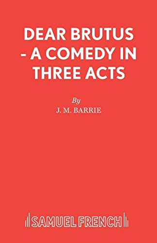 9780573010941: Dear Brutus - A Comedy in Three Acts: Play (Acting Edition S.)