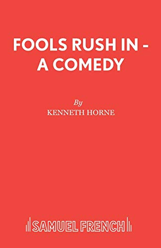 Fools Rush in: Play (Acting Edition): Horne, Kenneth