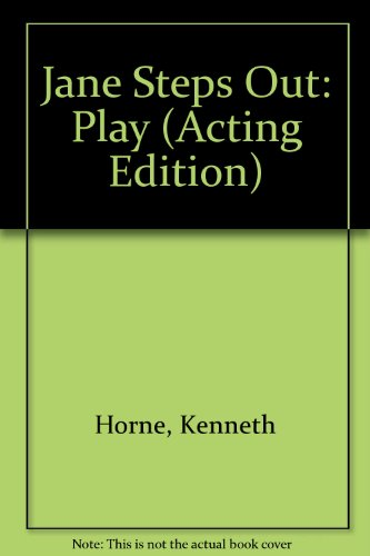 Jane Steps Out: Play (Acting Edition): Horne, Kenneth