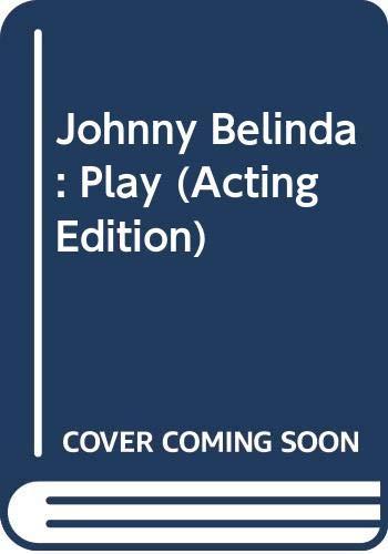 9780573012112: Johnny Belinda: Play (Acting Edition)
