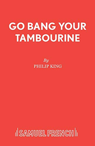 Go Bang Your Tambourine (Acting Edition): King, Philip