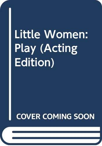 9780573012419: Little Women: Play (Acting Edition)