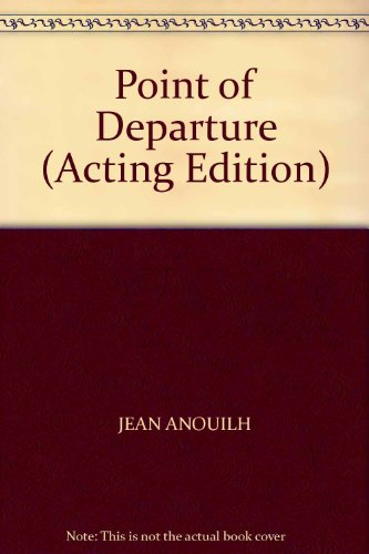Point of Departure (Acting Edition) (0573013454) by JEAN ANOUILH