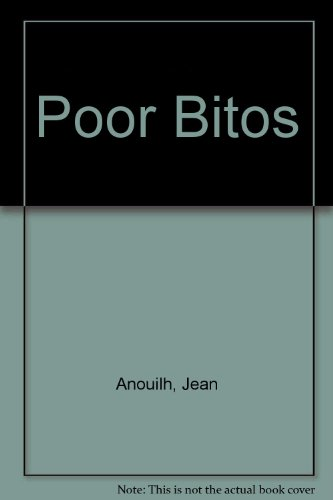 Poor Bitos (0573013500) by Anouilh, Jean