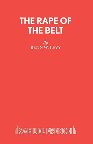 Rape of the Belt (Acting Edition): Benn W. Levy