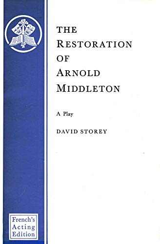 The Restoration of Arnold Middleton: A Play (French's Acting Edition): David Storey