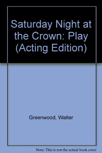 Saturday Night at the Crown: Play (Acting Edition) (0573013969) by Greenwood, Walter