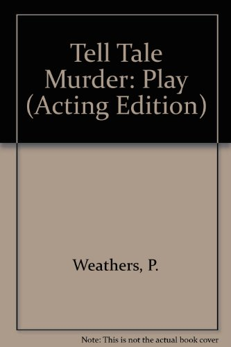 Tell Tale Murder: Play (Acting Edition): P. Weathers