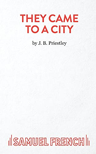 They Came to a City: Play (Acting Edition): J. B. Priestley
