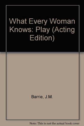 9780573014758: What Every Woman Knows: Play (Acting Edition)
