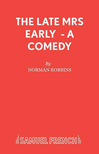 The Late Mrs Early - A Comedy: Robbins, Norman