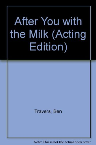 After You with the Milk: A Comedy (Acting Edition): Ben Travers