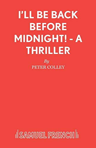 9780573016523: I'll Be Back Before Midnight! - A Thriller (Acting Edition)