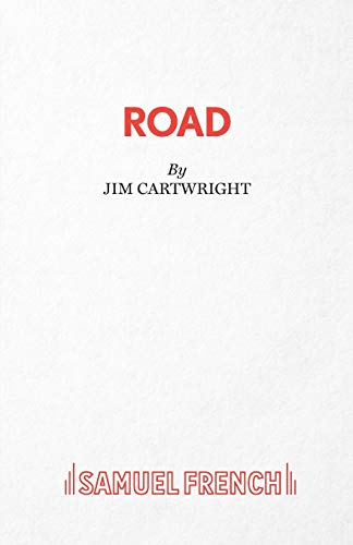 Road: A play: Jim Cartwright