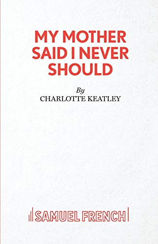 9780573017001: My Mother Said I Never Should (Acting Edition)