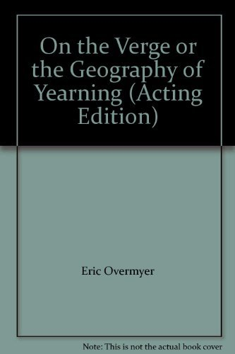 9780573017124: On the Verge or the Geography of Yearning (Acting Edition)