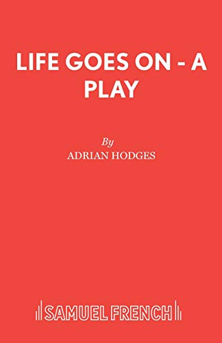 Life Goes On - A Play (Acting Edition) (9780573018091) by Hodges, Adrian