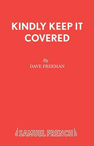 Kindly Keep It Covered: A Comedy (Acting Edition): Dave Freeman