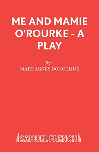Me and Mamie O'Rourke - A Play (Acting Edition): Mary Agnes Donoghue