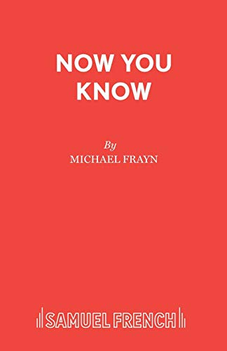 Now You Know: A Play in Two Acts (from the Novel) (Acting Edition): Frayn, Michael