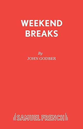 Weekend Breaks - A Play (Acting Edition): Godber, John