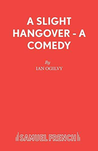 A Slight Hangover (French's Acting Edition): Ian Ogilvy