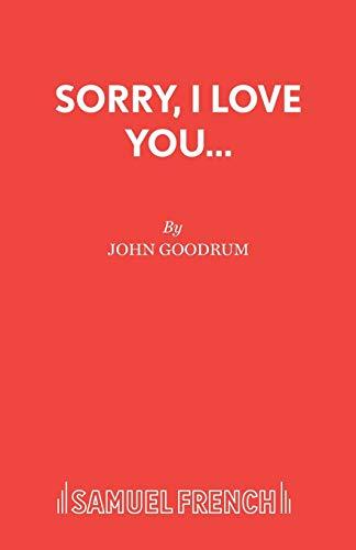 Sorry, I Love You.: John Goodrum