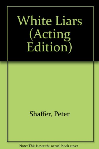 White Liars (Acting Edition): Peter Shaffer