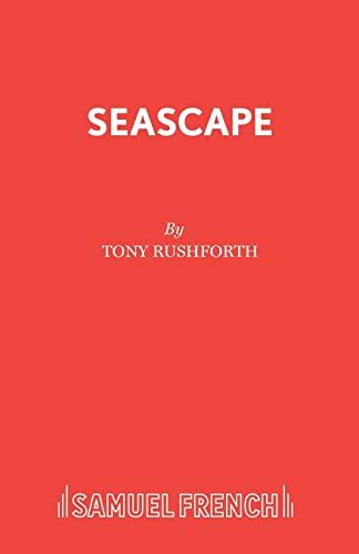 Seascape: A Play: Tony Rushforth