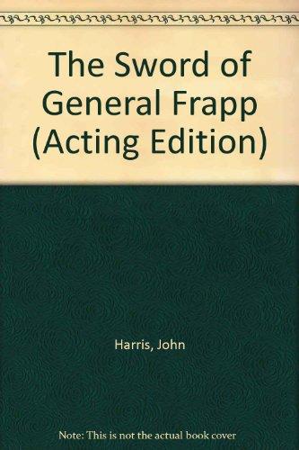 The Sword of General Frapp (Acting Edition): Harris, John