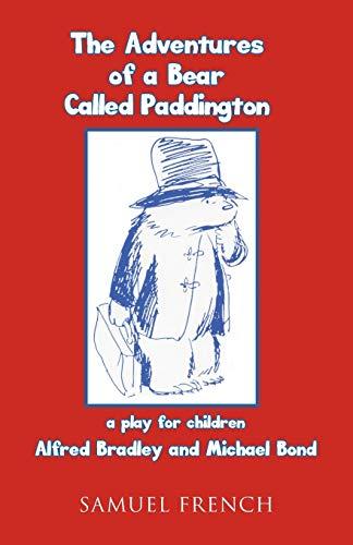Adventures of a Bear Called Paddington (Acting Edition): Alfred Bradley; Michael Bond
