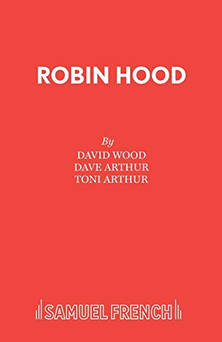 Robin Hood: A Musical Celebration (Acting Edition) (0573050635) by Wood, Dave; Arthur, Dave; Arthur, Toni