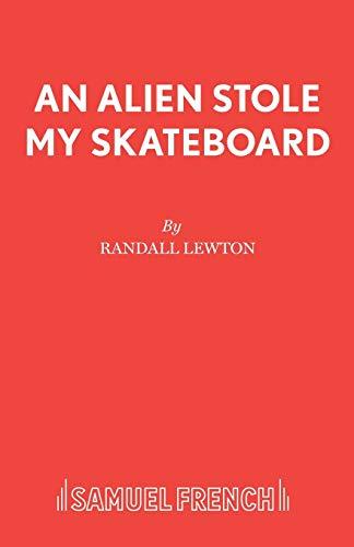 9780573050978: An Alien Stole My Skateboard (Acting Edition S.)