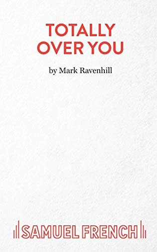 Totally Over You (French's Acting Editions) (9780573052514) by Mark Ravenhill