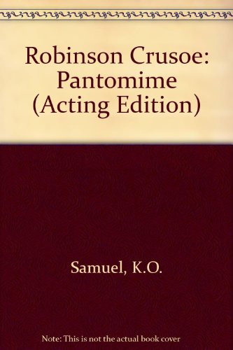 9780573064500: Robinson Crusoe: Pantomime (Acting Edition)