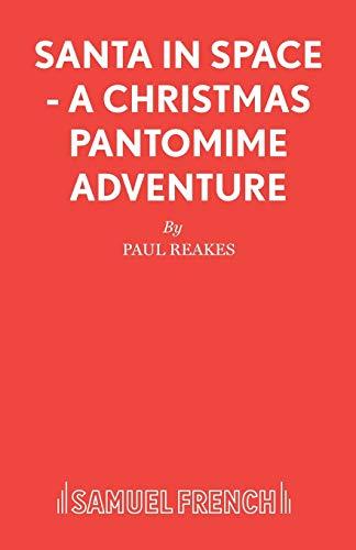 Santa in Space - A Christmas Pantomime: Reakes, Paul