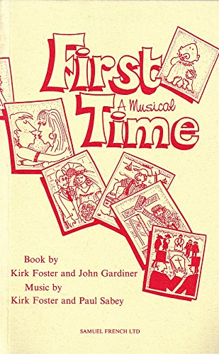 First Time: A Musical (Acting Edition): Kirk Foster; John Gardiner