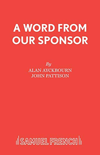 A Word From Our Sponsor (Acting Edition) (0573081050) by Alan Ayckbourn