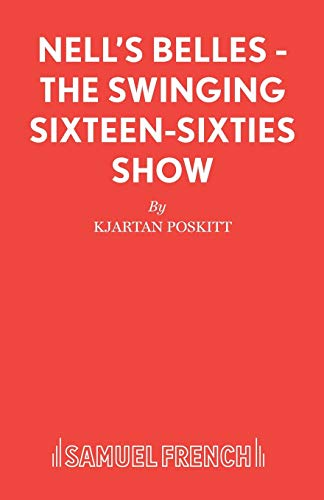 9780573081187: Nell's Belles - The Swinging Sixteen-Sixties Show (French's Acting Edition S)