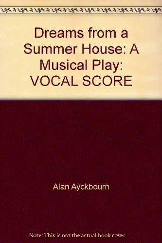 Dreams from a Summer House: A Musical Play: VOCAL SCORE: Alan Ayckbourn, John Pattison