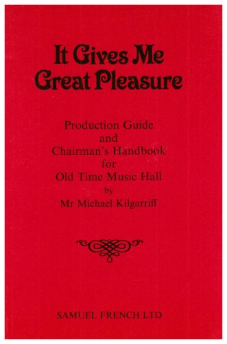 9780573090363: It Gives Me Great Pleasure: Production Guide and Chairman's Handbook for Old Time Music Hall (Acting Edition)