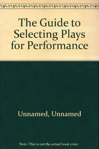 9780573091407: The Guide to Selecting Plays for Performance