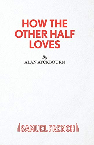 9780573111662: How the Other Half Loves - A Comedy (Acting Edition)