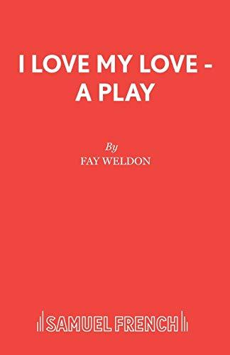 I Love My Love a Play: Weldon Fay