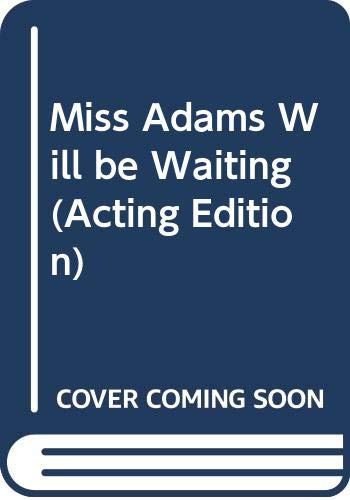Miss Adams Will be Waiting (Acting Edition): Lovegrove, Arthur