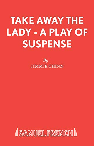 Take Away the Lady - A play: Chinn, Jimmie